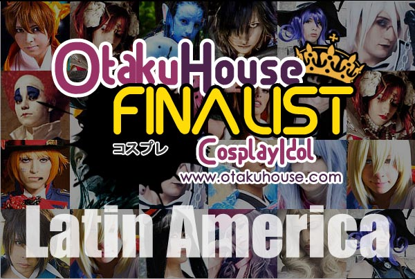 Otaku House Cosplay Idol - Latin American Finalists