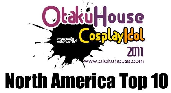Otaku House Cosplay Idol 2011 - North America TOP 10