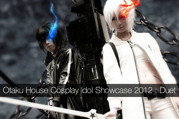 Cosplay a Duet!! Otaku House Cosplay Idol Showcase 2012